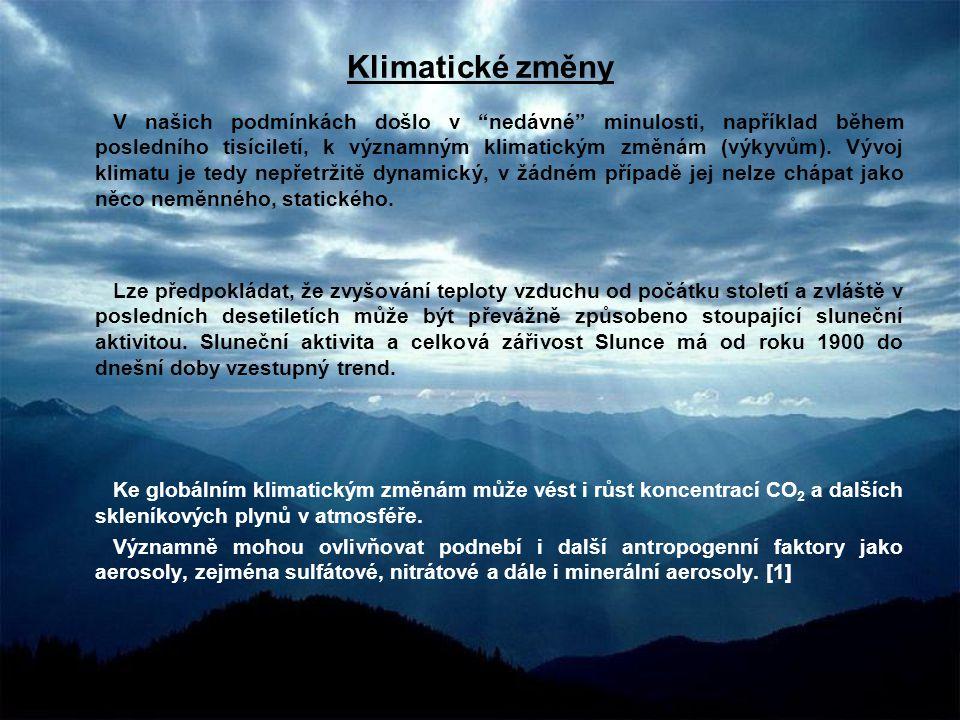 """Klimatické změny V našich podmínkách došlo v """"nedávné"""" minulosti, například během posledního tisíciletí, k významným klimatickým změnám (výkyvům). Výv"""