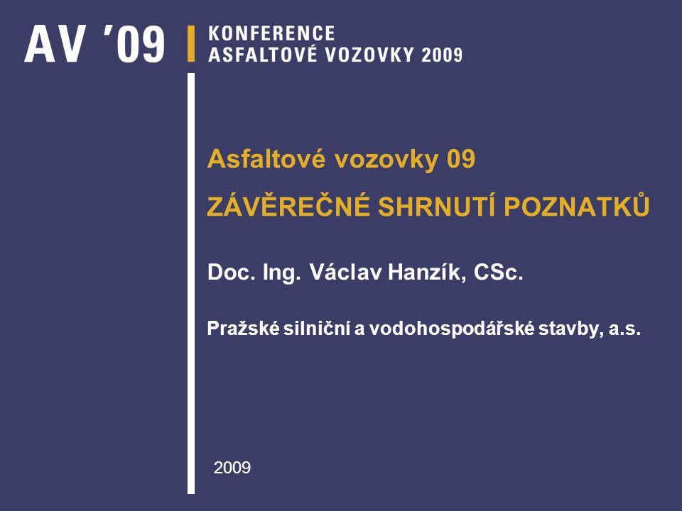 Asfaltové vozovky 09 ZÁVĚREČNÉ SHRNUTÍ POZNATKŮ Doc. Ing. Václav Hanzík, CSc. Pražské silniční a vodohospodářské stavby, a.s. 2009