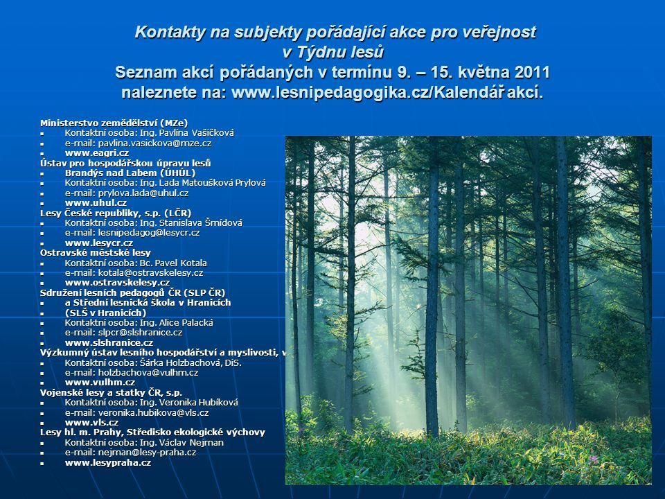 Kontakty na subjekty pořádající akce pro veřejnost v Týdnu lesů Seznam akcí pořádaných v termínu 9. – 15. května 2011 naleznete na: www.lesnipedagogik
