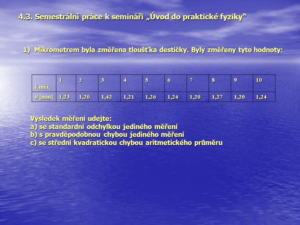 """4.3. Semestrální práce k semináři """"Úvod do praktické fyziky"""" č.měř.12345678910 d [mm] 1,231,201,421,211,261,241,201,271,201,24 Výsledek měření udejte:"""