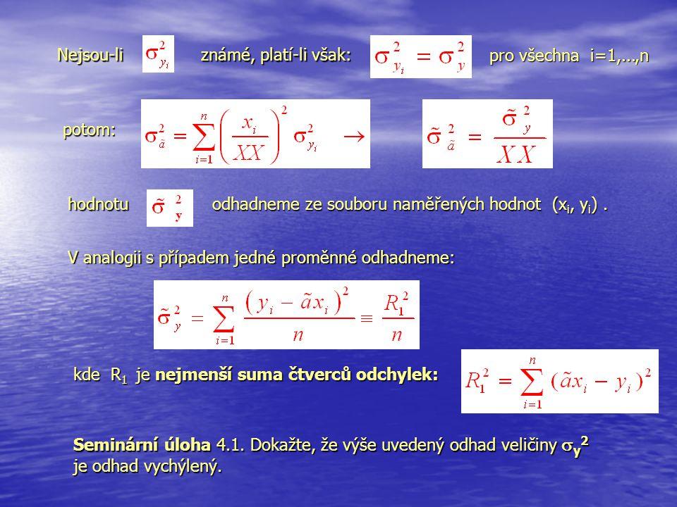 Nejsou-li známé, platí-li však: pro všechna i=1,...,n potom: hodnotu odhadneme ze souboru naměřených hodnot (x i, y i ). V analogii s případem jedné p