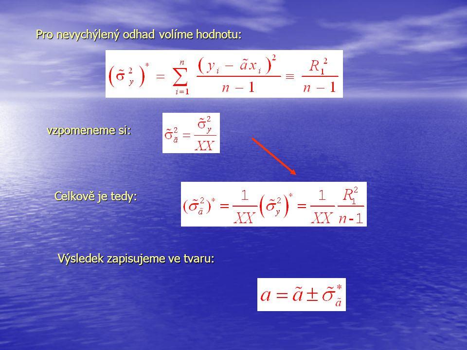 Pro nevychýlený odhad volíme hodnotu: Celkově je tedy: vzpomeneme si: Výsledek zapisujeme ve tvaru: