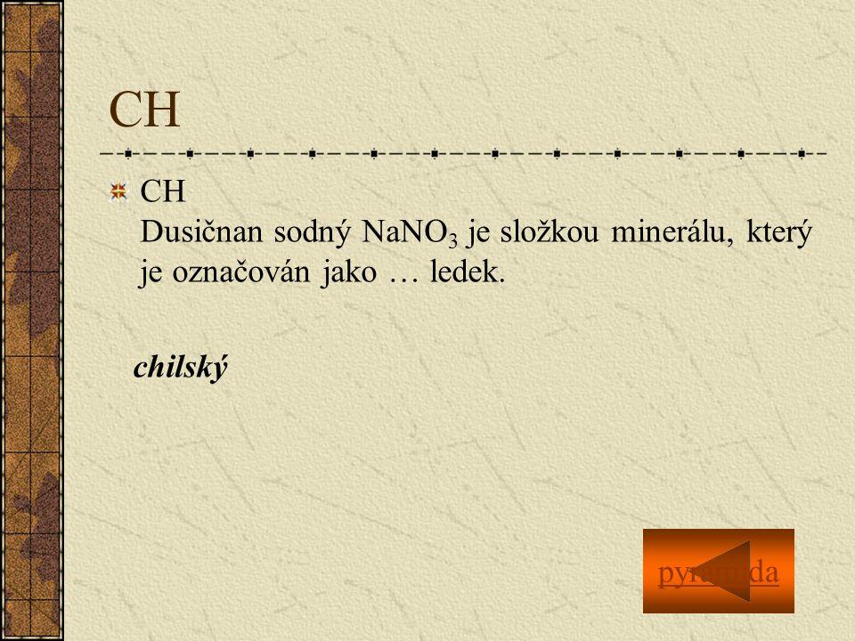 CH CH Dusičnan sodný NaNO 3 je složkou minerálu, který je označován jako … ledek. chilský pyramida