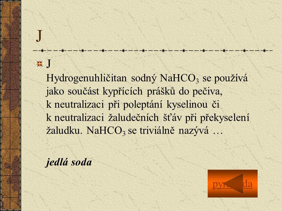 J J Hydrogenuhličitan sodný NaHCO 3 se používá jako součást kypřících prášků do pečiva, k neutralizaci při poleptání kyselinou či k neutralizaci žalud