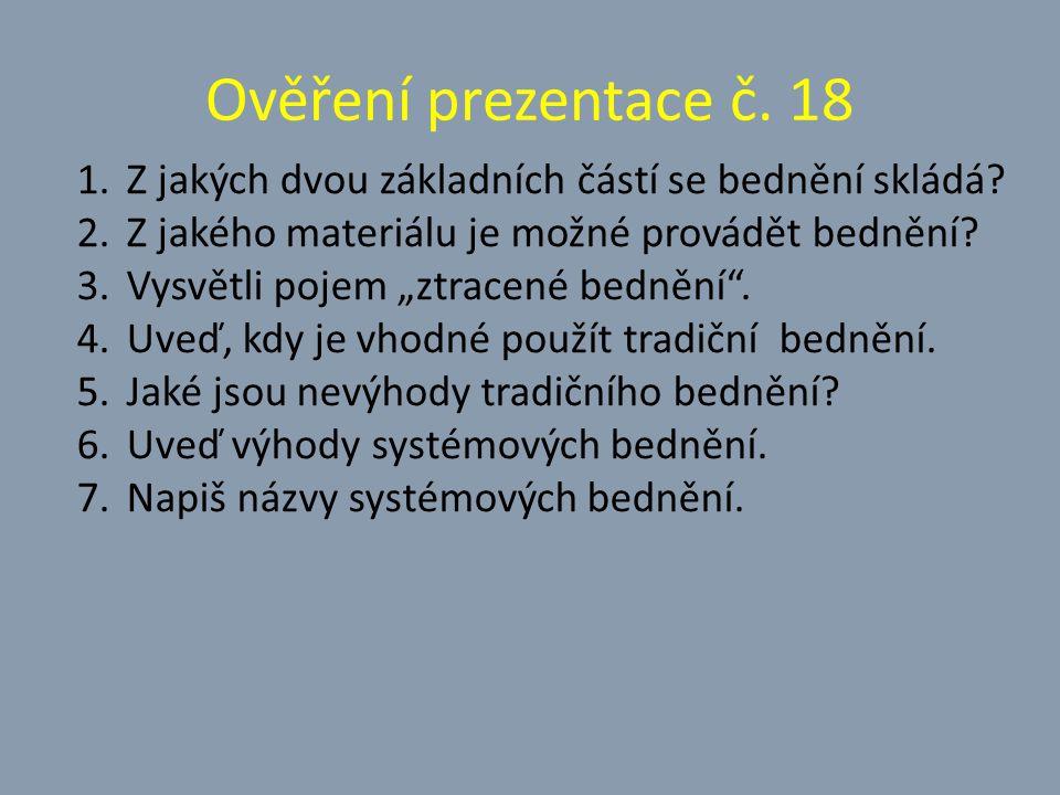 """Ověření prezentace č. 18 1. Z jakých dvou základních částí se bednění skládá? 2. Z jakého materiálu je možné provádět bednění? 3. Vysvětli pojem """"ztra"""