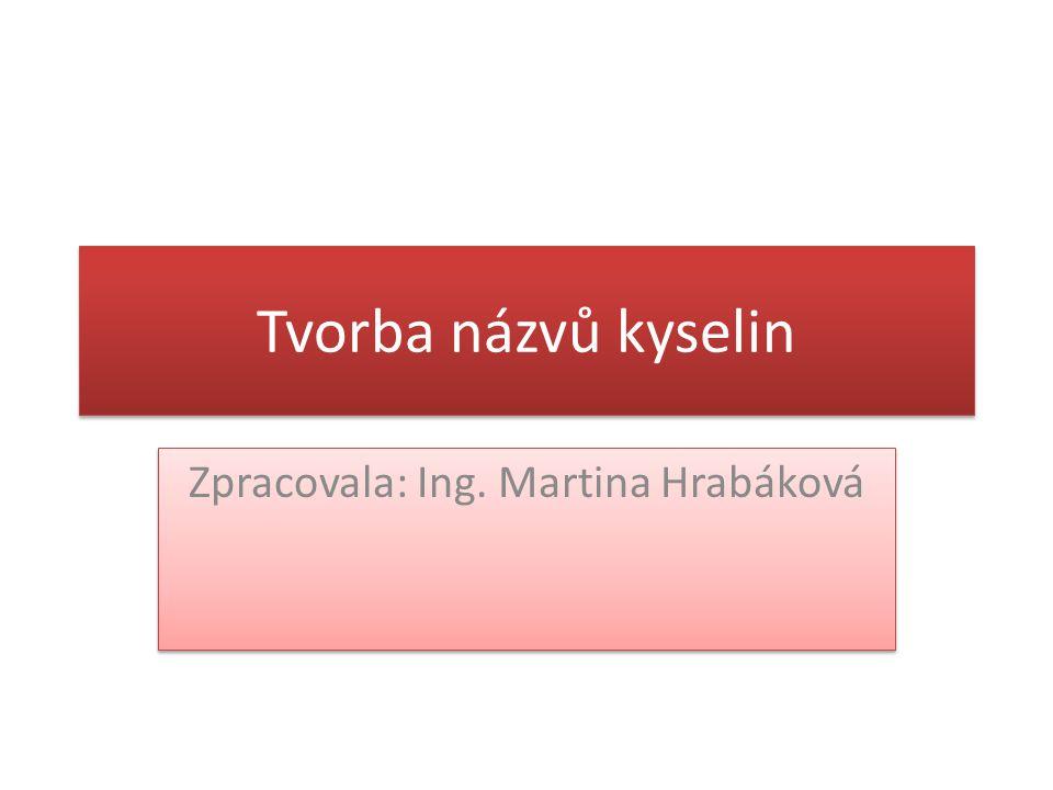 Tvorba názvů kyselin Zpracovala: Ing. Martina Hrabáková