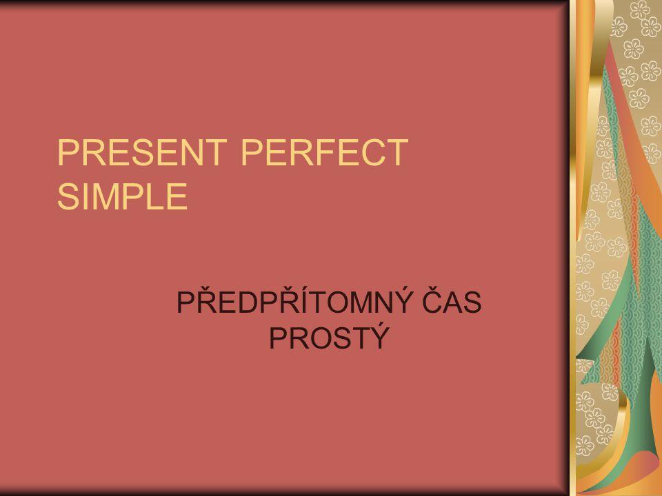 PRESENT PERFECT SIMPLE PŘEDPŘÍTOMNÝ ČAS PROSTÝ