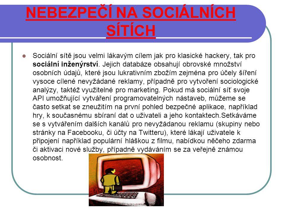 NEBEZPEČÍ NA SOCIÁLNÍCH SÍTÍCH Sociální sítě jsou velmi lákavým cílem jak pro klasické hackery, tak pro sociální inženýrství. Jejich databáze obsahují