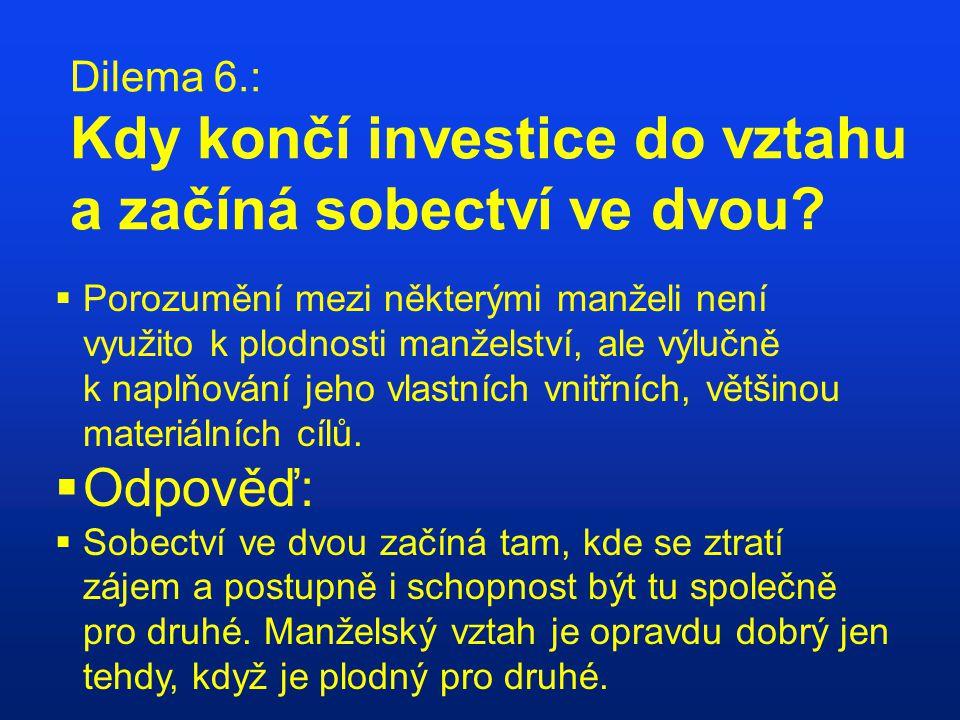 Dilema 6.: Kdy končí investice do vztahu a začíná sobectví ve dvou?  Porozumění mezi některými manželi není využito k plodnosti manželství, ale výluč
