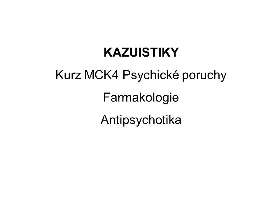 KAZUISTIKY Kurz MCK4 Psychické poruchy Farmakologie Antipsychotika