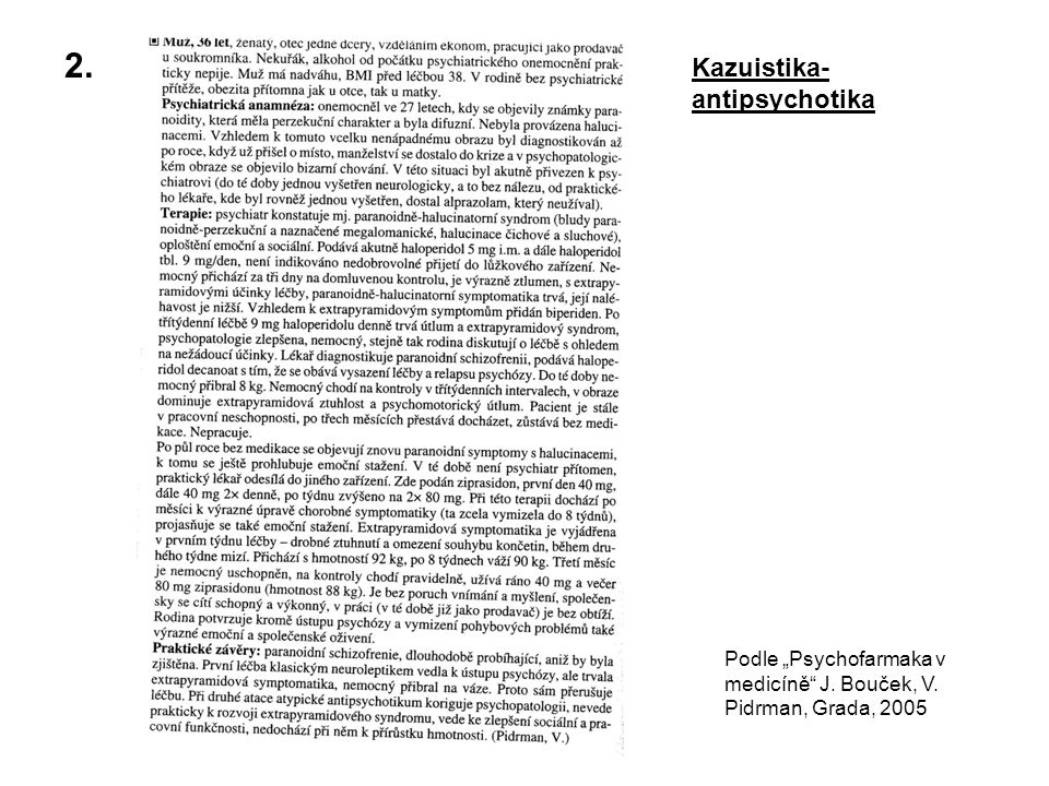 """2. Kazuistika- antipsychotika Podle """"Psychofarmaka v medicíně"""" J. Bouček, V. Pidrman, Grada, 2005"""