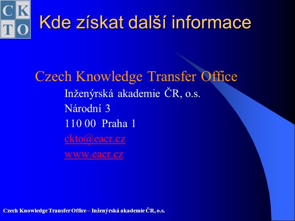 Czech Knowledge Transfer Office – Inženýrská akademie ČR, o.s. Kde získat další informace Czech Knowledge Transfer Office Inženýrská akademie ČR, o.s.