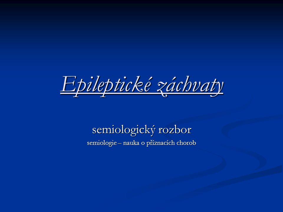 Epileptické záchvaty semiologický rozbor semiologie – nauka o příznacích chorob