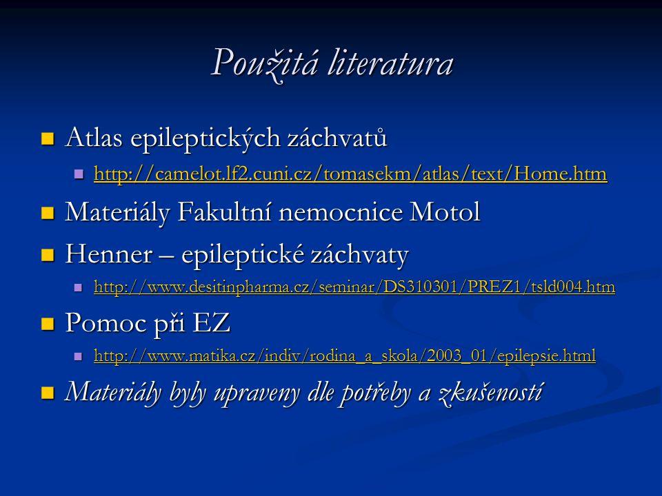 Použitá literatura Atlas epileptických záchvatů Atlas epileptických záchvatů http://camelot.lf2.cuni.cz/tomasekm/atlas/text/Home.htm http://camelot.lf