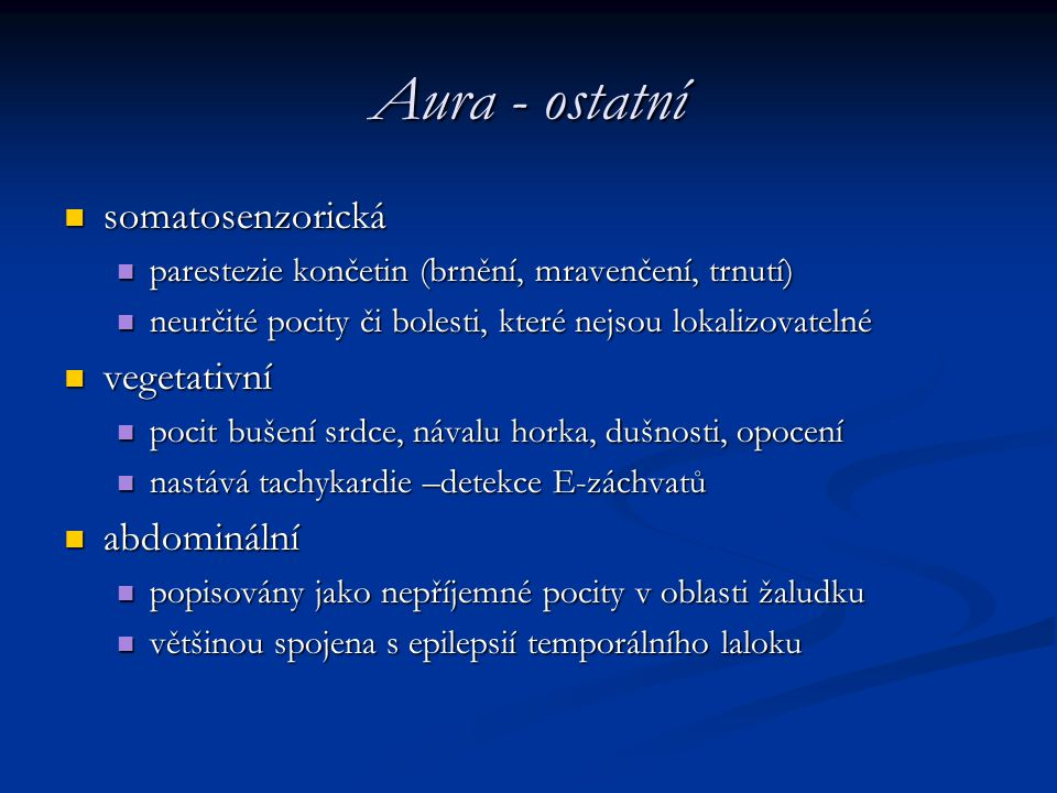 Aura - ostatní somatosenzorická somatosenzorická parestezie končetin (brnění, mravenčení, trnutí) parestezie končetin (brnění, mravenčení, trnutí) neu
