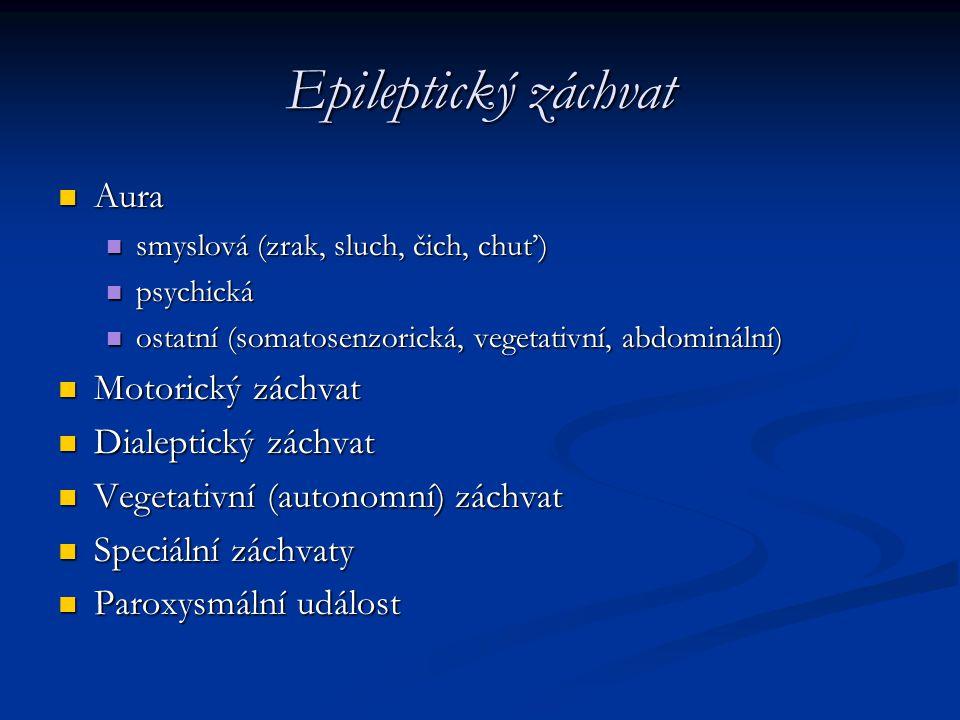 Epileptický záchvat Aura Aura smyslová (zrak, sluch, čich, chuť) smyslová (zrak, sluch, čich, chuť) psychická psychická ostatní (somatosenzorická, veg