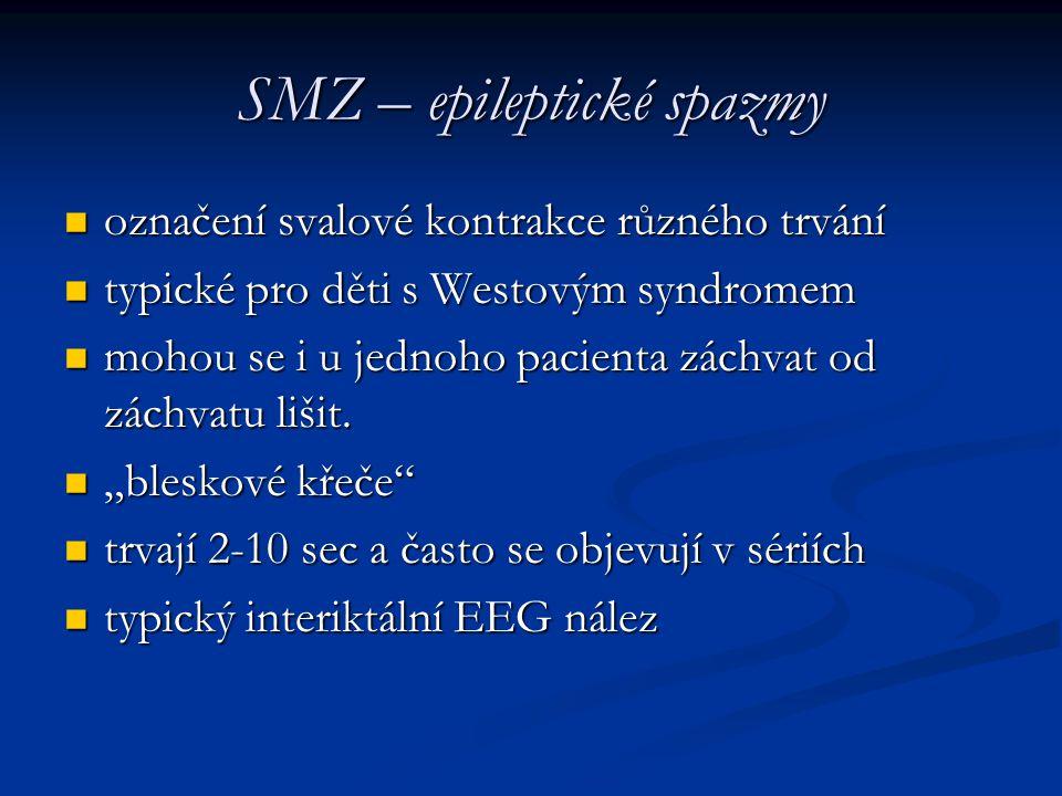 SMZ – epileptické spazmy označení svalové kontrakce různého trvání označení svalové kontrakce různého trvání typické pro děti s Westovým syndromem typ