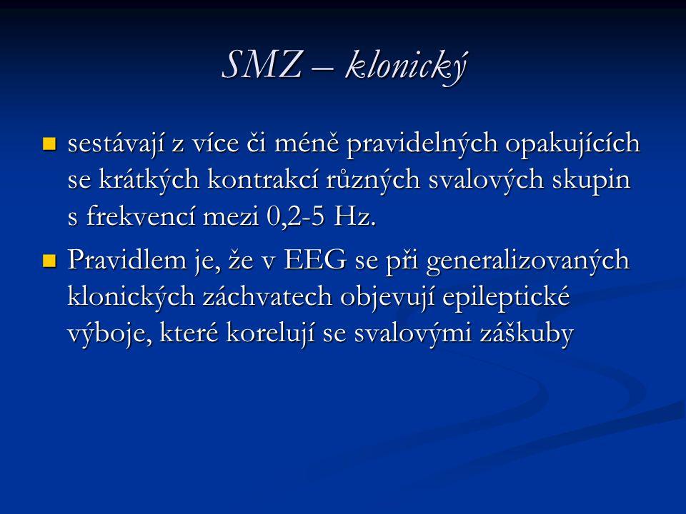 SMZ – klonický sestávají z více či méně pravidelných opakujících se krátkých kontrakcí různých svalových skupin s frekvencí mezi 0,2-5 Hz. sestávají z
