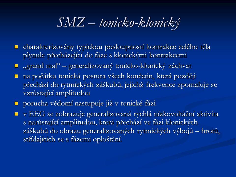SMZ – tonicko-klonický charakterizovány typickou posloupností kontrakce celého těla plynule přecházející do fáze s klonickými kontrakcemi charakterizo