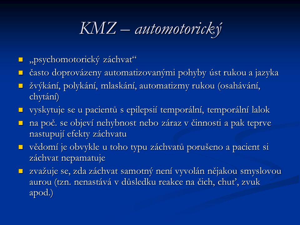 """KMZ – automotorický """"psychomotorický záchvat"""" """"psychomotorický záchvat"""" často doprovázeny automatizovanými pohyby úst rukou a jazyka často doprovázeny"""