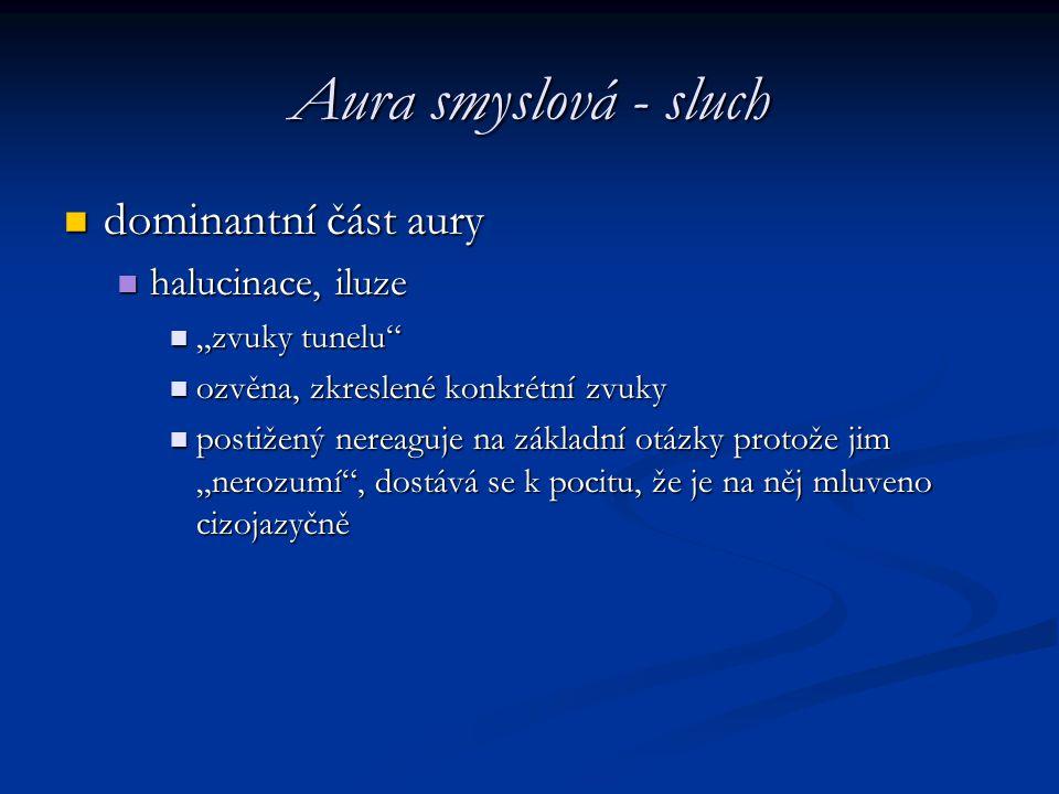"""Aura smyslová - sluch dominantní část aury dominantní část aury halucinace, iluze halucinace, iluze """"zvuky tunelu"""" """"zvuky tunelu"""" ozvěna, zkreslené ko"""
