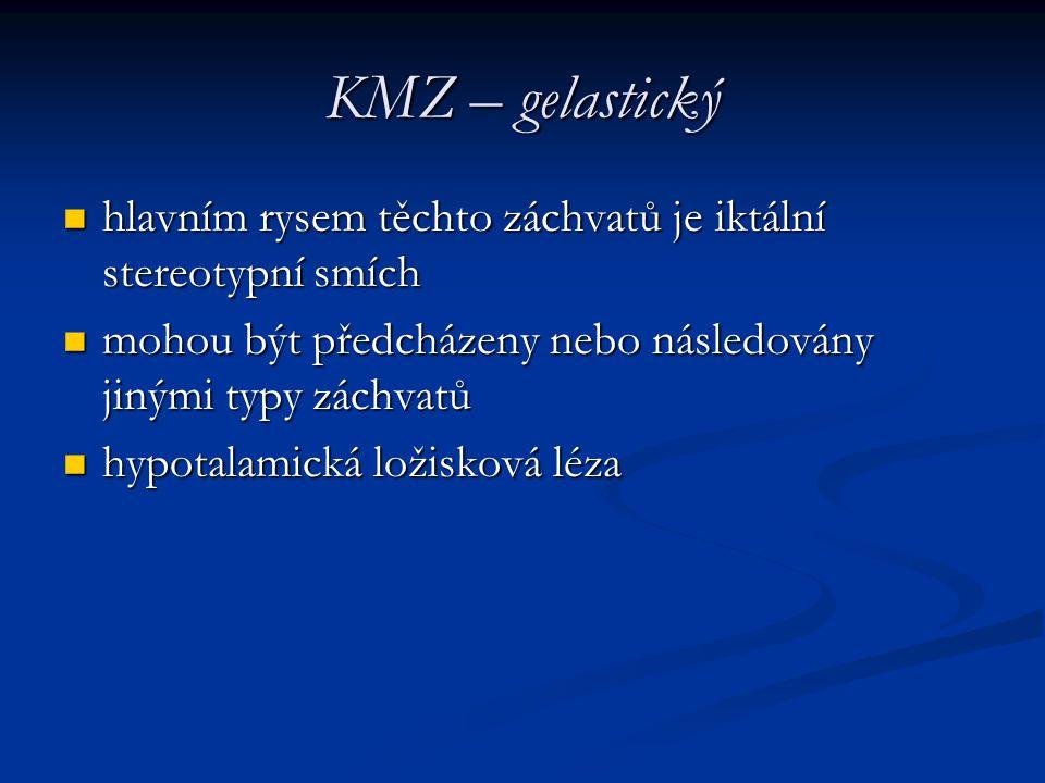 KMZ – gelastický hlavním rysem těchto záchvatů je iktální stereotypní smích hlavním rysem těchto záchvatů je iktální stereotypní smích mohou být předc