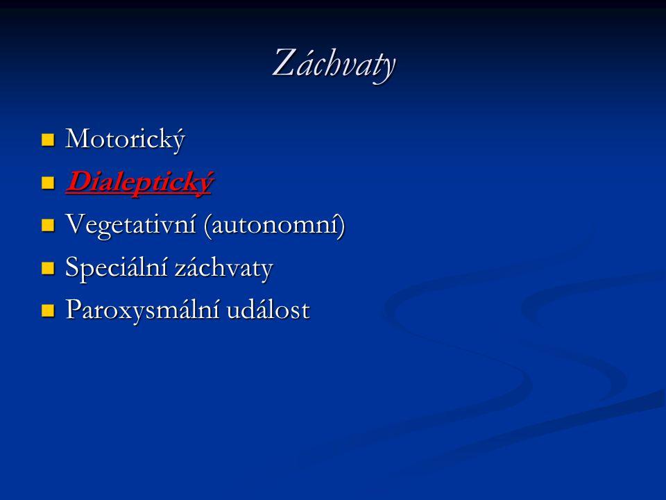 Záchvaty Motorický Motorický Dialeptický Dialeptický Vegetativní (autonomní) Vegetativní (autonomní) Speciální záchvaty Speciální záchvaty Paroxysmáln