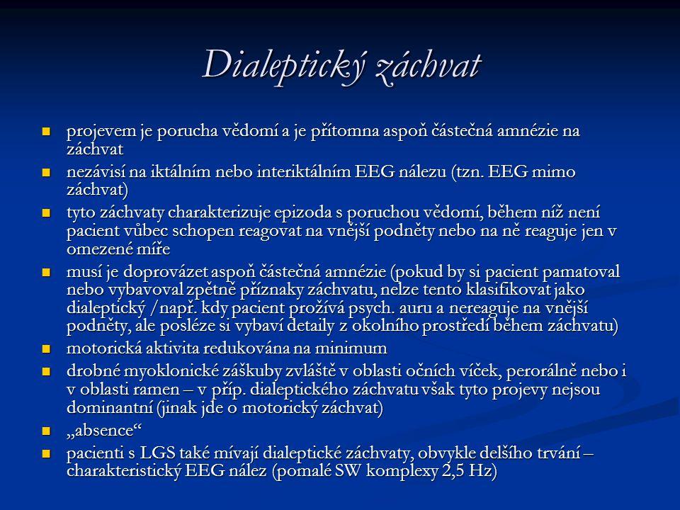 Dialeptický záchvat projevem je porucha vědomí a je přítomna aspoň částečná amnézie na záchvat projevem je porucha vědomí a je přítomna aspoň částečná