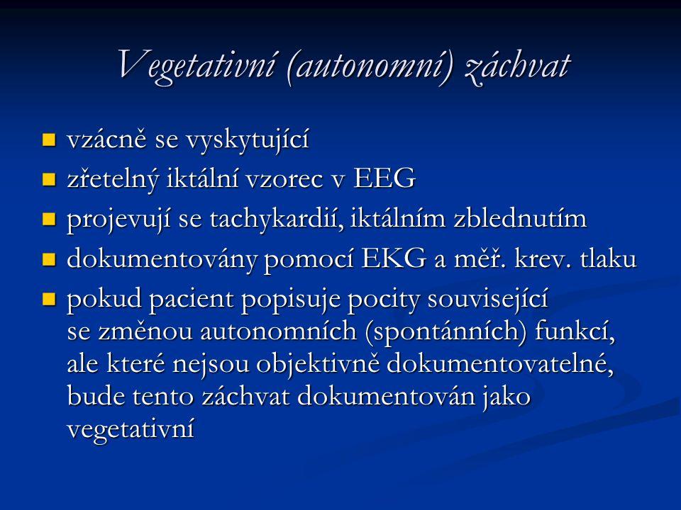 Vegetativní (autonomní) záchvat vzácně se vyskytující vzácně se vyskytující zřetelný iktální vzorec v EEG zřetelný iktální vzorec v EEG projevují se t