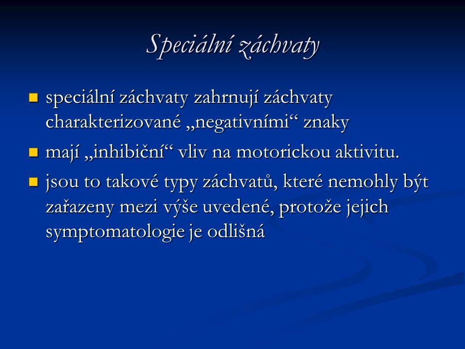 """Speciální záchvaty speciální záchvaty zahrnují záchvaty charakterizované """"negativními"""" znaky speciální záchvaty zahrnují záchvaty charakterizované """"ne"""