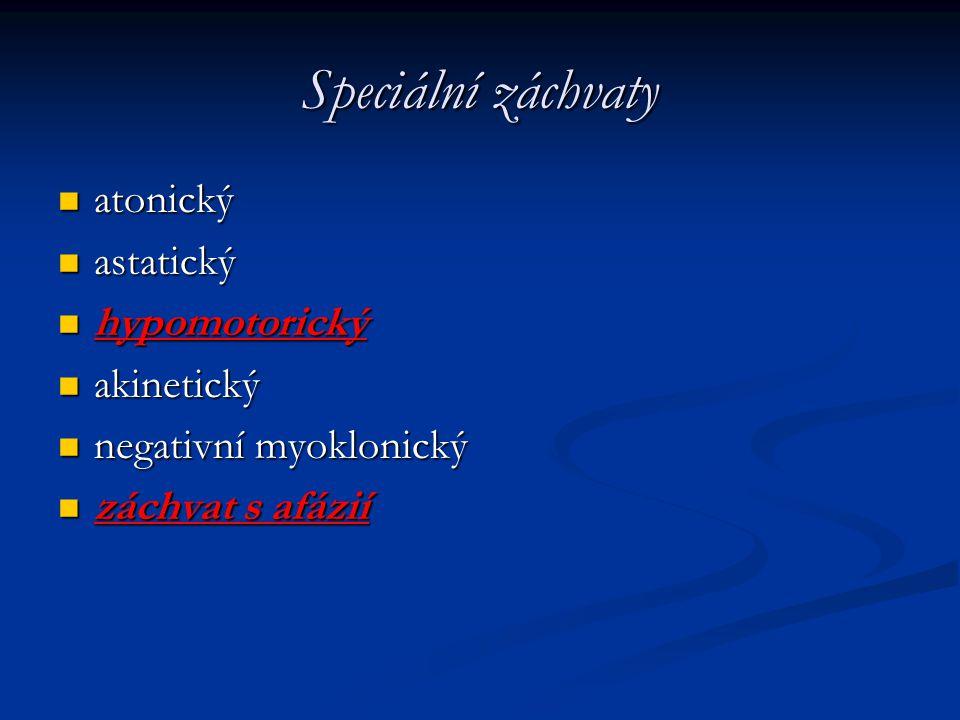 Speciální záchvaty atonický atonický astatický astatický hypomotorický hypomotorický akinetický akinetický negativní myoklonický negativní myoklonický
