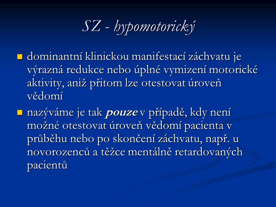 SZ - hypomotorický dominantní klinickou manifestací záchvatu je výrazná redukce nebo úplné vymizení motorické aktivity, aniž přitom lze otestovat úrov