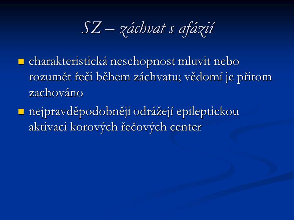 SZ – záchvat s afázií charakteristická neschopnost mluvit nebo rozumět řeči během záchvatu; vědomí je přitom zachováno charakteristická neschopnost ml