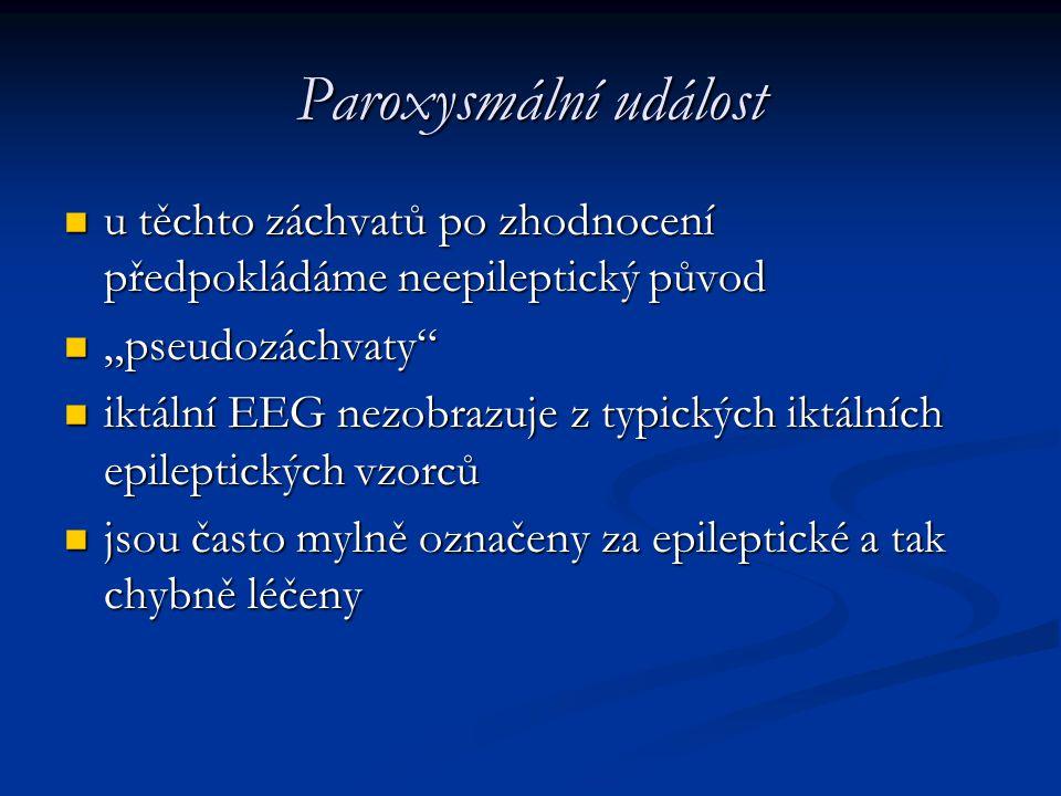 Paroxysmální událost u těchto záchvatů po zhodnocení předpokládáme neepileptický původ u těchto záchvatů po zhodnocení předpokládáme neepileptický pův