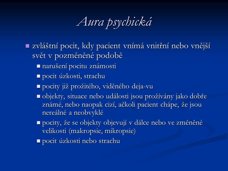 Aura psychická zvláštní pocit, kdy pacient vnímá vnitřní nebo vnější svět v pozměněné podobě zvláštní pocit, kdy pacient vnímá vnitřní nebo vnější svě