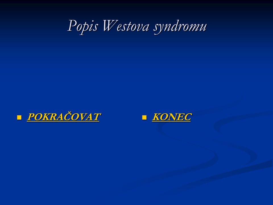 Popis Westova syndromu POKRAČOVAT POKRAČOVAT POKRAČOVAT KONEC