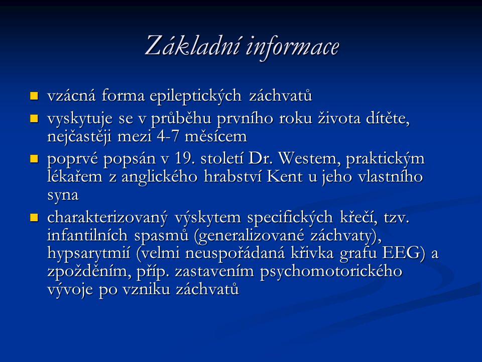 Základní informace vzácná forma epileptických záchvatů vzácná forma epileptických záchvatů vyskytuje se v průběhu prvního roku života dítěte, nejčastě