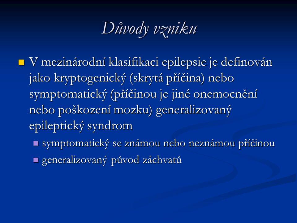 Důvody vzniku V mezinárodní klasifikaci epilepsie je definován jako kryptogenický (skrytá příčina) nebo symptomatický (příčinou je jiné onemocnění neb