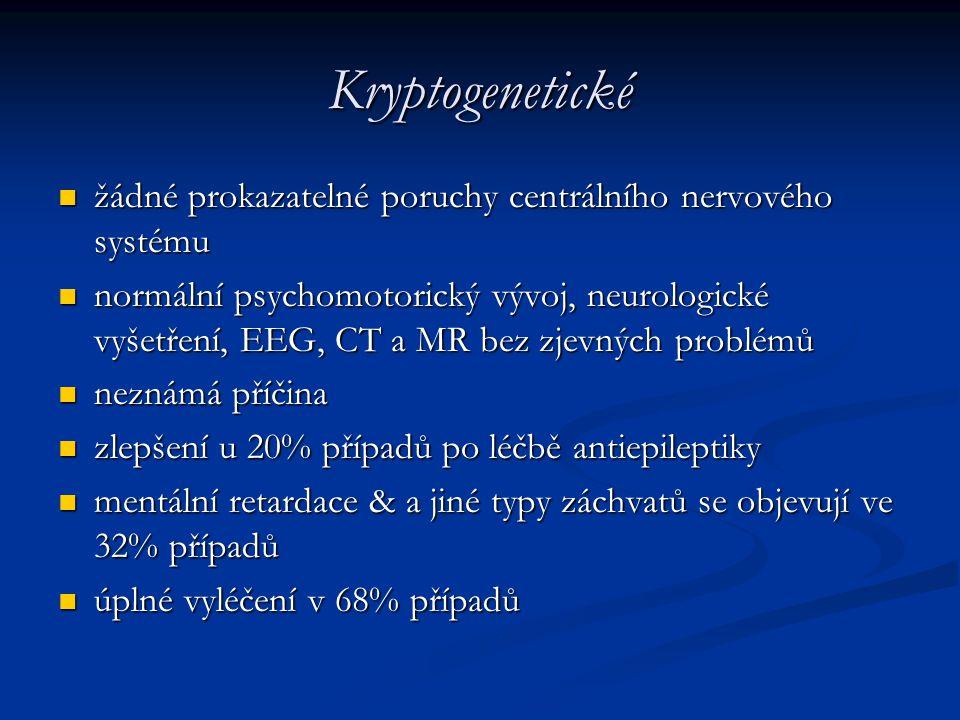 Kryptogenetické žádné prokazatelné poruchy centrálního nervového systému žádné prokazatelné poruchy centrálního nervového systému normální psychomotor