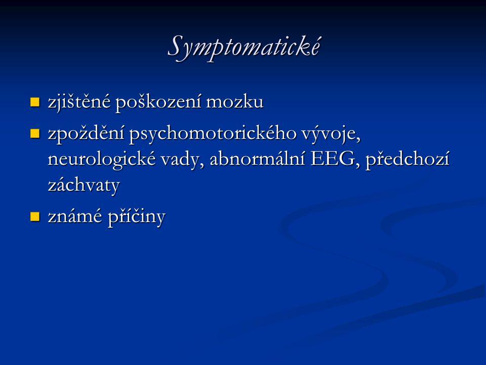 Symptomatické zjištěné poškození mozku zjištěné poškození mozku zpoždění psychomotorického vývoje, neurologické vady, abnormální EEG, předchozí záchva