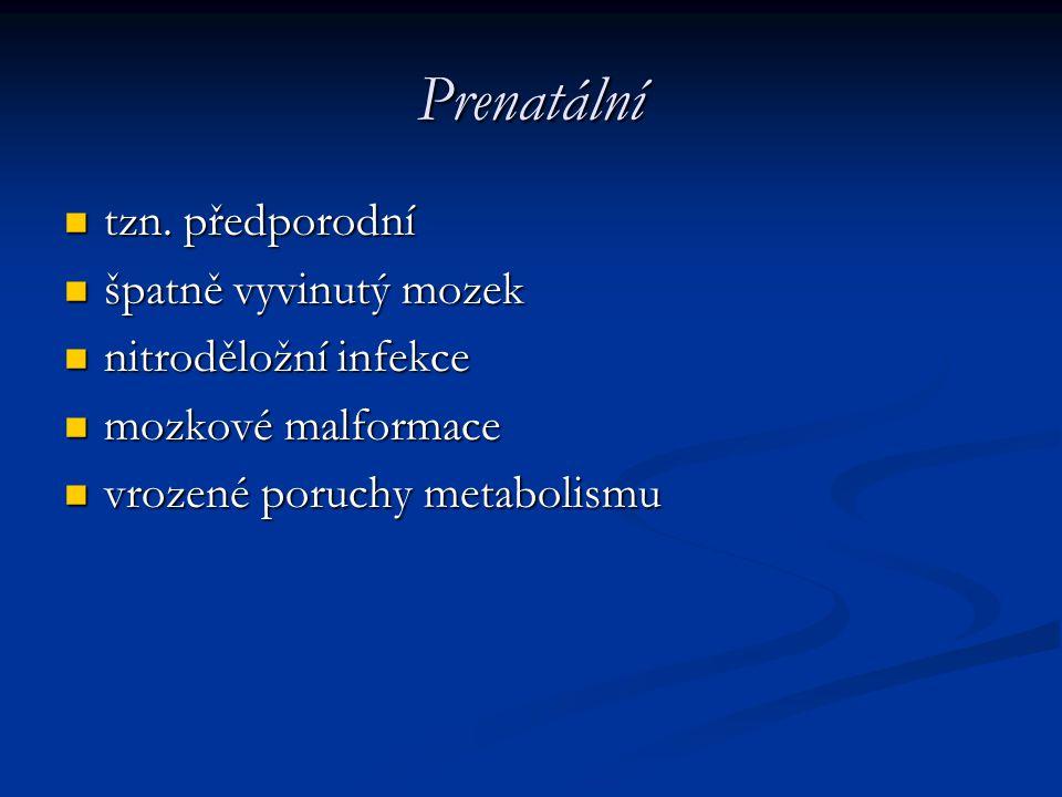 Prenatální tzn. předporodní tzn. předporodní špatně vyvinutý mozek špatně vyvinutý mozek nitroděložní infekce nitroděložní infekce mozkové malformace