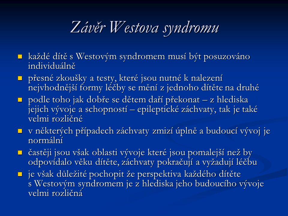 Závěr Westova syndromu každé dítě s Westovým syndromem musí být posuzováno individuálně každé dítě s Westovým syndromem musí být posuzováno individuál
