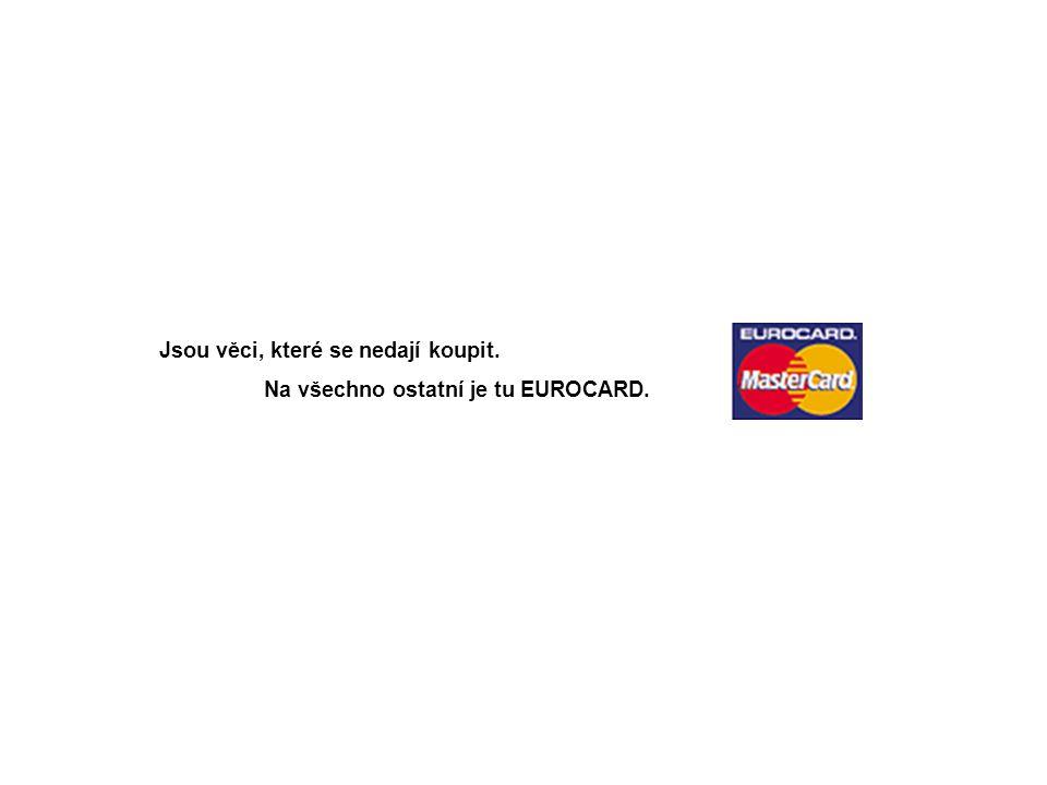 Jsou věci, které se nedají koupit. Na všechno ostatní je tu EUROCARD.