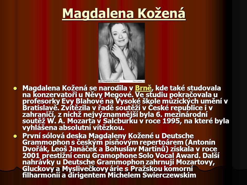 Magdalena Kožená Magdalena Kožená se narodila v Brně, kde také studovala na konzervatoři u Něvy Megové.