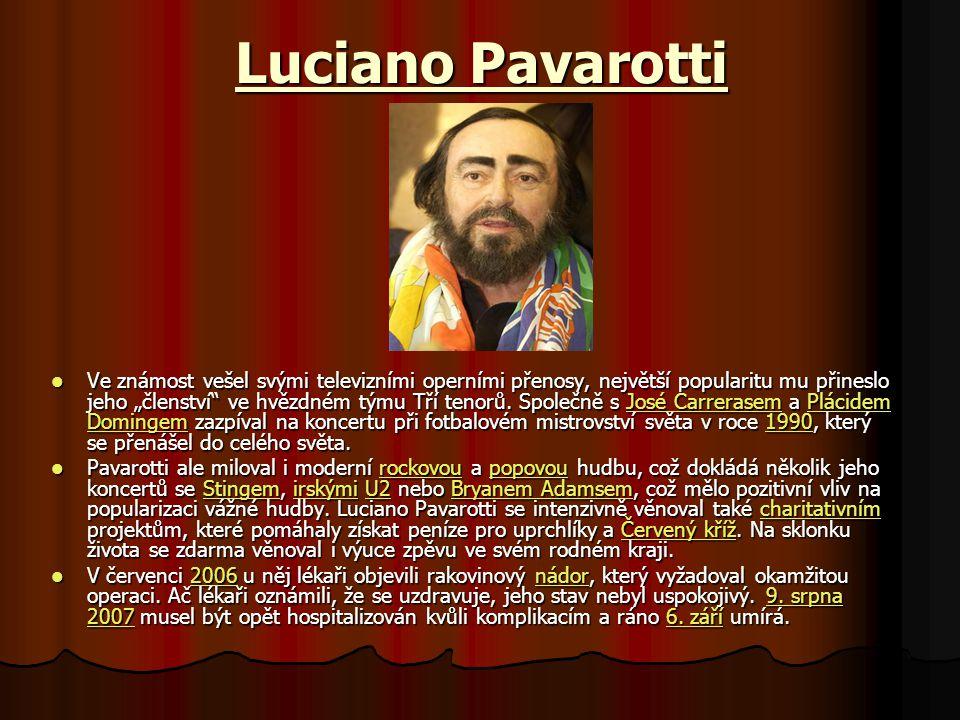 """Luciano Pavarotti Ve známost vešel svými televizními operními přenosy, největší popularitu mu přineslo jeho """"členství ve hvězdném týmu Tří tenorů."""