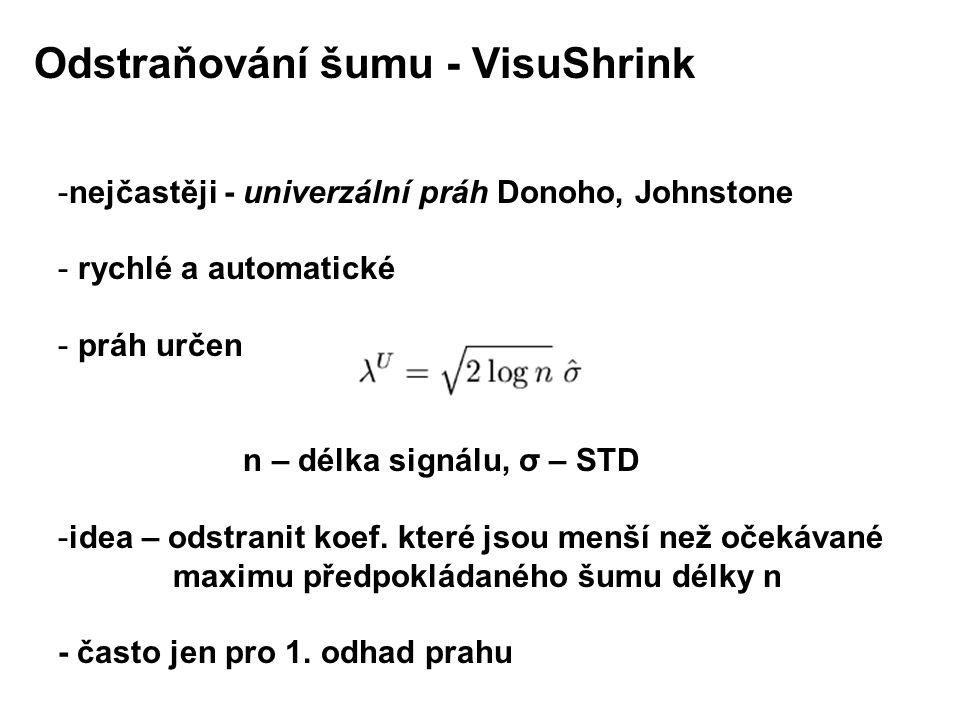 -nejčastěji - univerzální práh Donoho, Johnstone - rychlé a automatické - práh určen n – délka signálu, σ – STD -idea – odstranit koef.