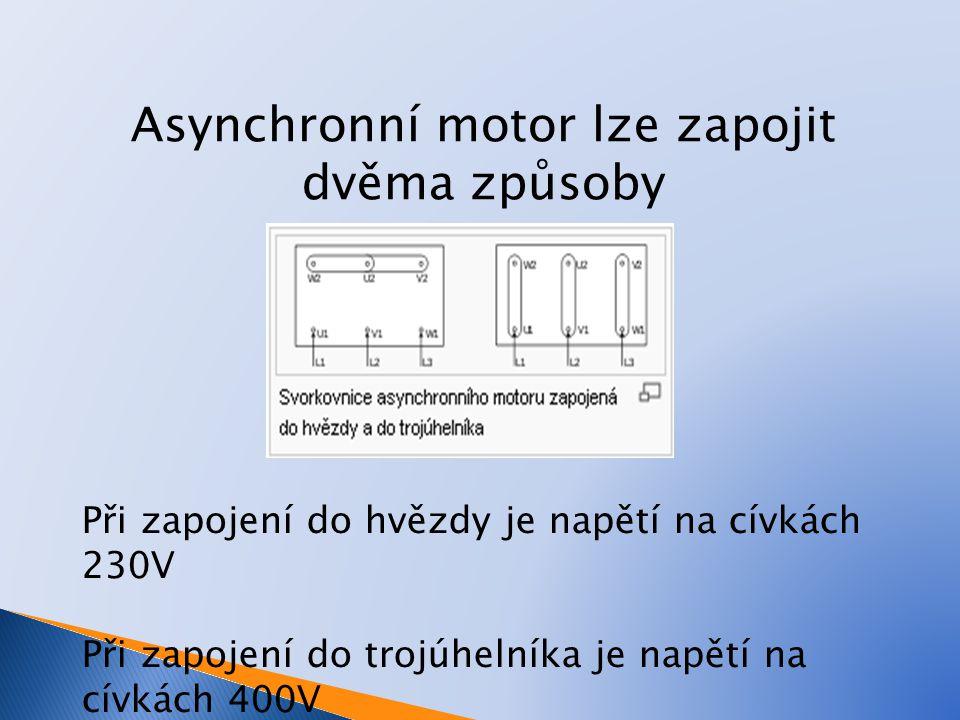Asynchronní motor lze zapojit dvěma způsoby Při zapojení do hvězdy je napětí na cívkách 230V Při zapojení do trojúhelníka je napětí na cívkách 400V