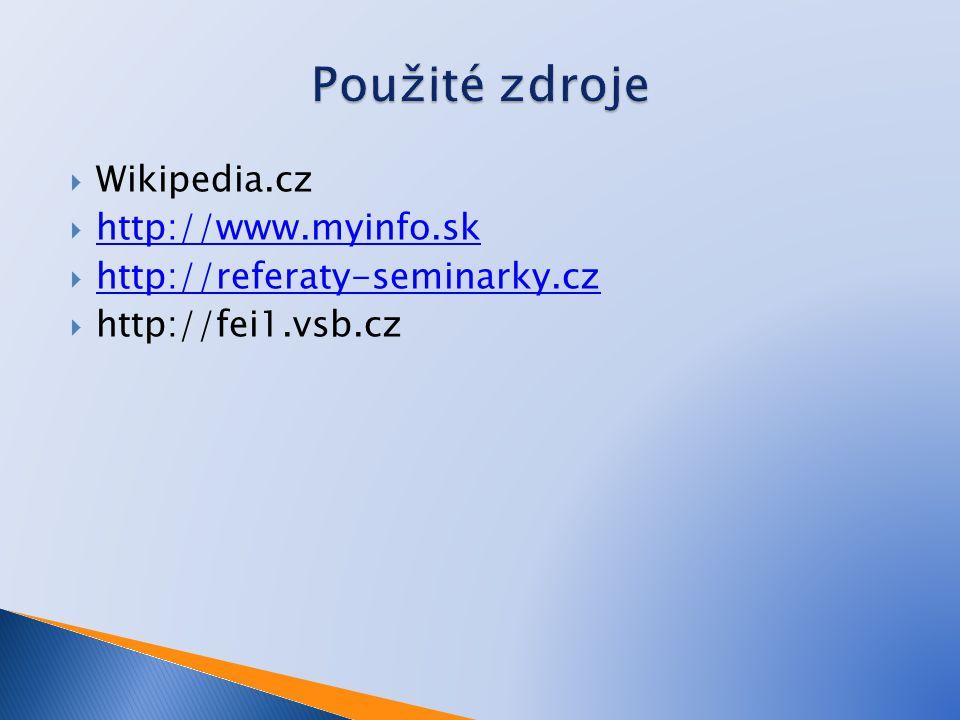  Wikipedia.cz  http://www.myinfo.sk http://www.myinfo.sk  http://referaty-seminarky.cz http://referaty-seminarky.cz  http://fei1.vsb.cz
