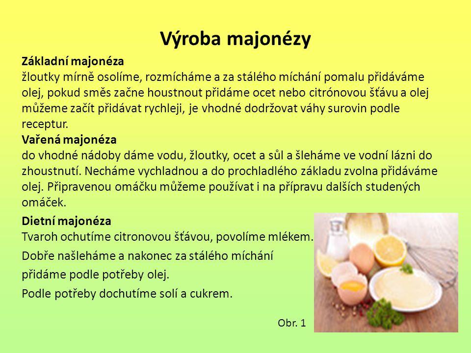 Výroba majonézy Základní majonéza žloutky mírně osolíme, rozmícháme a za stálého míchání pomalu přidáváme olej, pokud směs začne houstnout přidáme oce