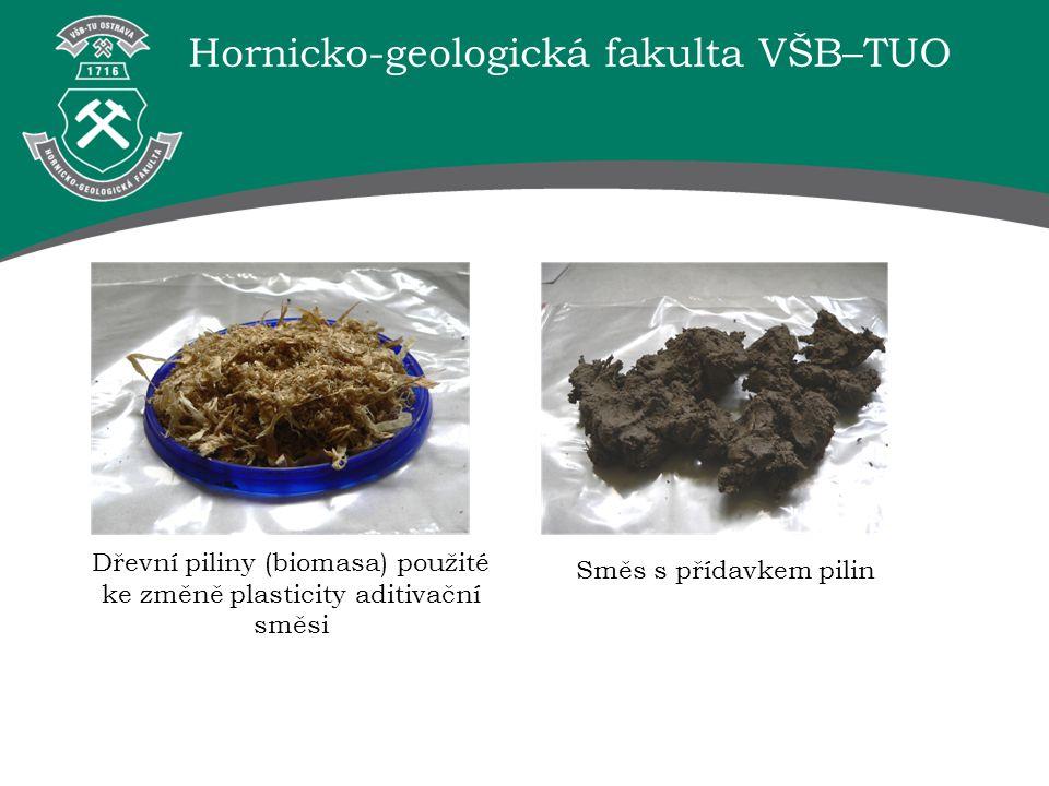 Hornicko-geologická fakulta VŠB–TUO Dřevní piliny (biomasa) použité ke změně plasticity aditivační směsi Směs s přídavkem pilin